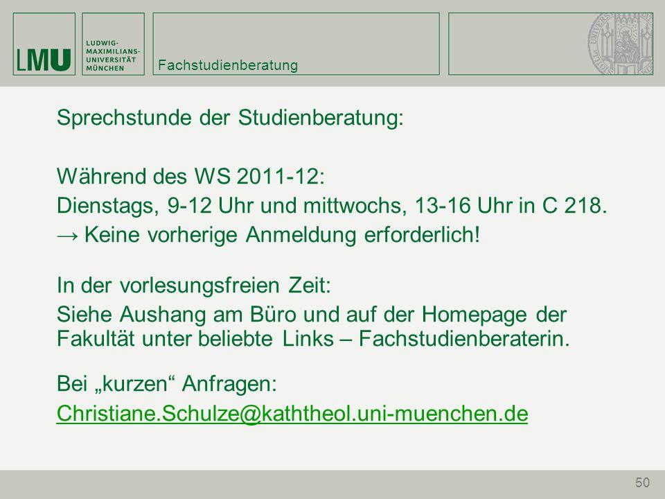 50 Fachstudienberatung Sprechstunde der Studienberatung: Während des WS 2011-12: Dienstags, 9-12 Uhr und mittwochs, 13-16 Uhr in C 218.