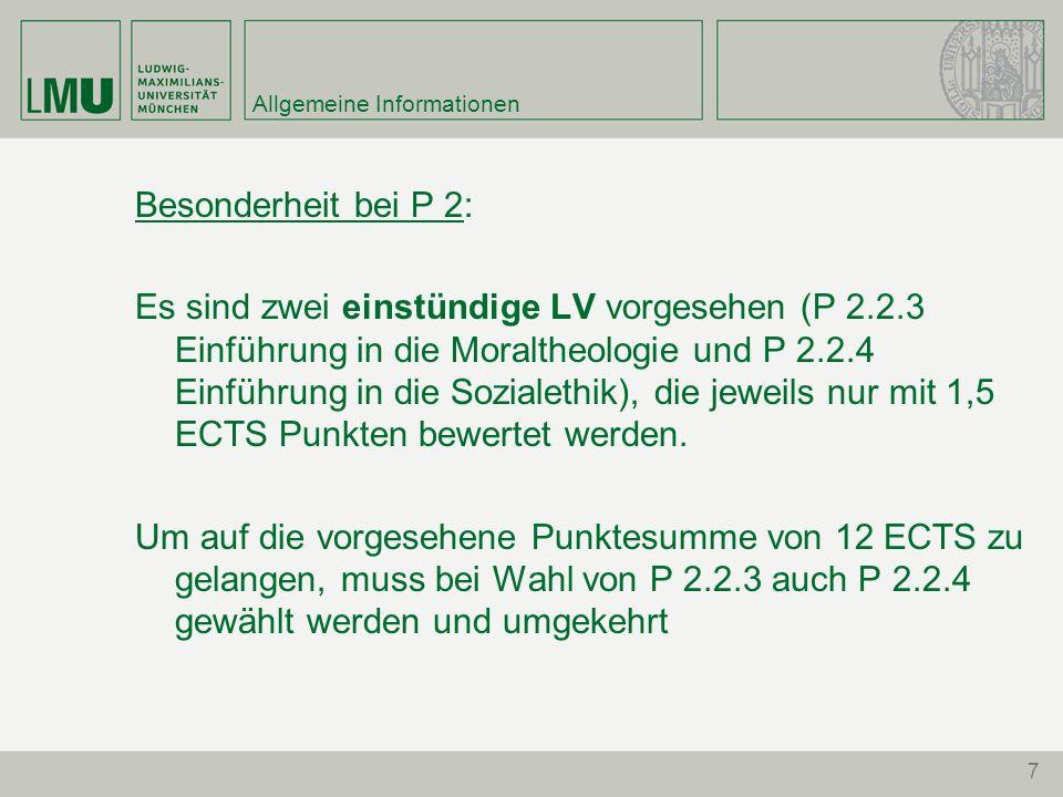 Allgemeine Informationen Besonderheit bei P 2: Es sind zwei einstündige LV vorgesehen (P 2.2.3 Einführung in die Moraltheologie und P 2.2.4 Einführung in die Sozialethik), die jeweils nur mit 1,5 ECTS Punkten bewertet werden.