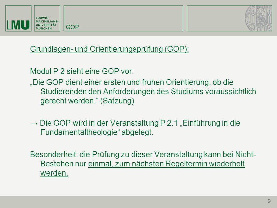 9 GOP Grundlagen- und Orientierungsprüfung (GOP): Modul P 2 sieht eine GOP vor.