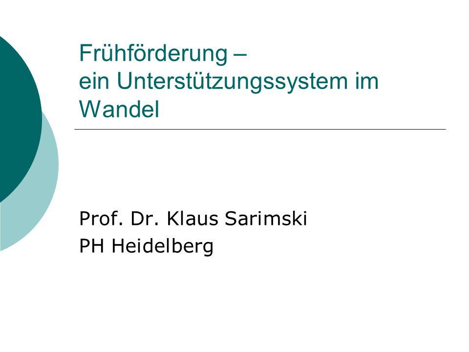 Frühförderung – ein Unterstützungssystem im Wandel Prof. Dr. Klaus Sarimski PH Heidelberg