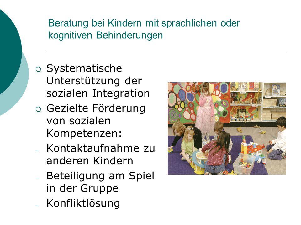 Beratung bei Kindern mit sprachlichen oder kognitiven Behinderungen Systematische Unterstützung der sozialen Integration Gezielte Förderung von sozial