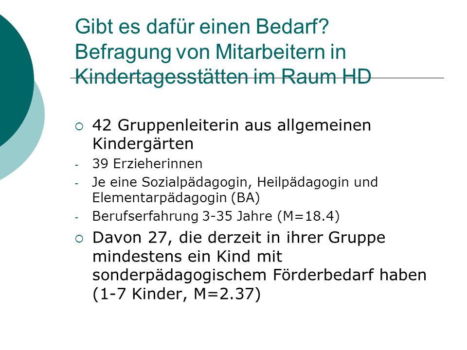 Gibt es dafür einen Bedarf? Befragung von Mitarbeitern in Kindertagesstätten im Raum HD 42 Gruppenleiterin aus allgemeinen Kindergärten - 39 Erzieheri
