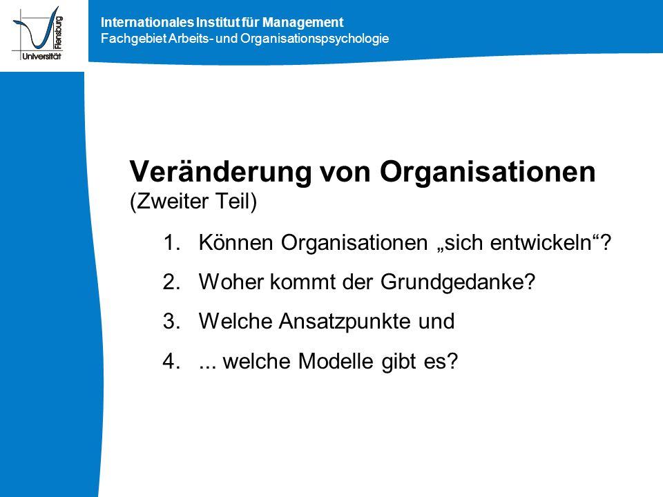 Internationales Institut für Management Fachgebiet Arbeits- und Organisationspsychologie Veränderung von Organisationen (Zweiter Teil) 1.Können Organi