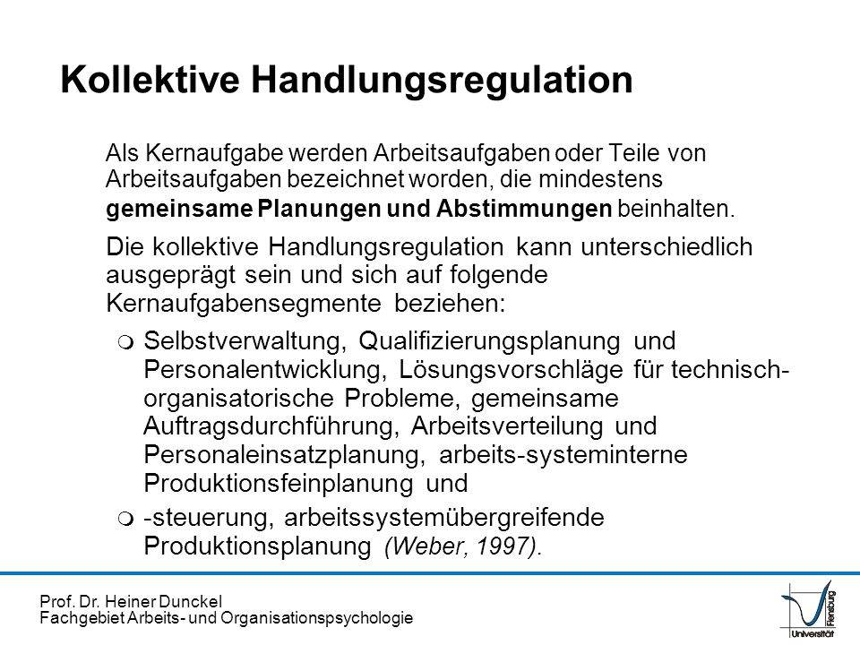 Prof. Dr. Heiner Dunckel Fachgebiet Arbeits- und Organisationspsychologie Kollektive Handlungsregulation Als Kernaufgabe werden Arbeitsaufgaben oder T