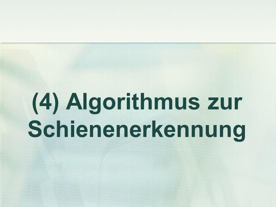 (4) Algorithmus zur Schienenerkennung