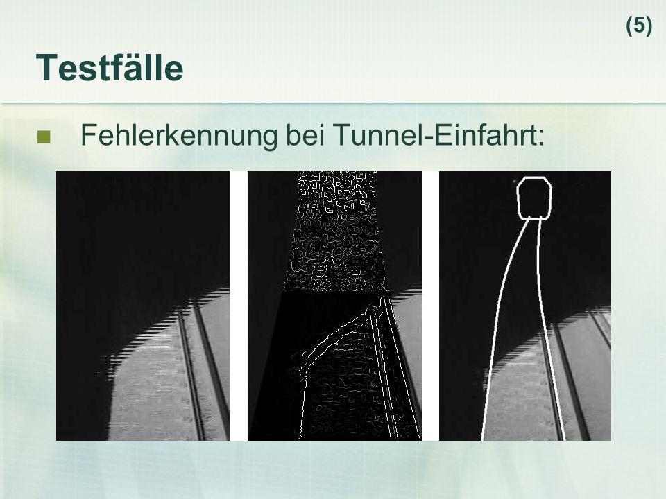 Testfälle Fehlerkennung bei Tunnel-Einfahrt: (5)