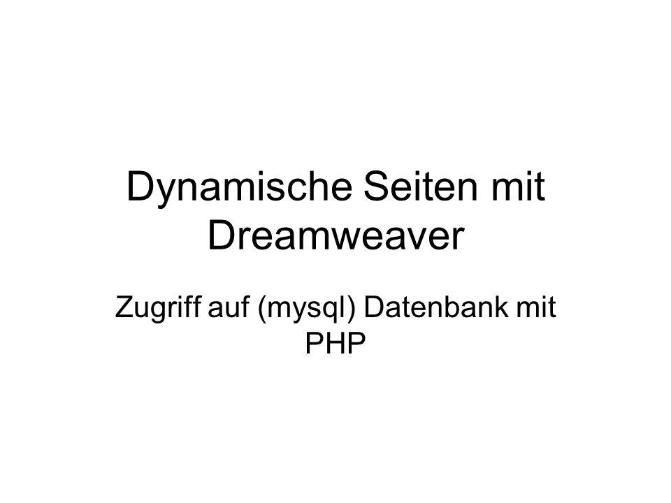 Dynamische Seiten mit Dreamweaver Zugriff auf (mysql) Datenbank mit PHP