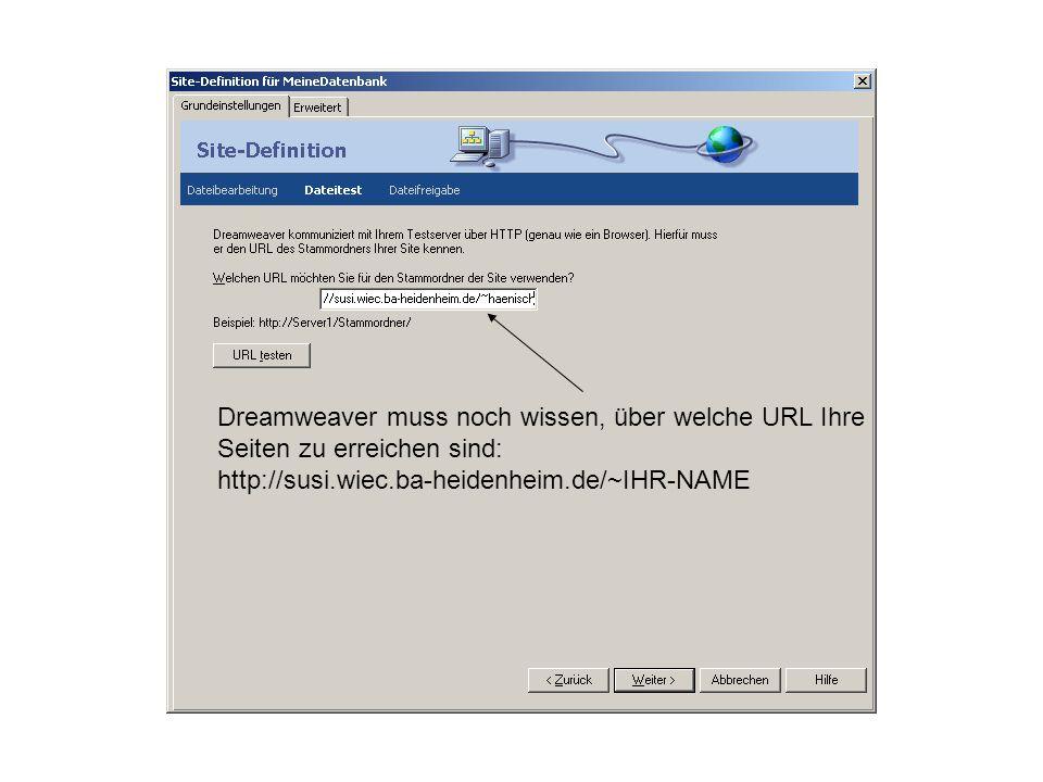 Dreamweaver muss noch wissen, über welche URL Ihre Seiten zu erreichen sind: http://susi.wiec.ba-heidenheim.de/~IHR-NAME