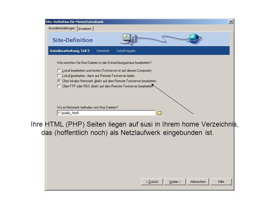 Ihre HTML (PHP) Seiten liegen auf susi in Ihrem home Verzeichnis, das (hoffentlich noch) als Netzlaufwerk eingebunden ist.