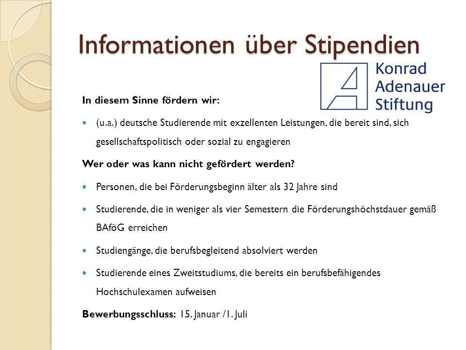 Informationen über Stipendien In diesem Sinne fördern wir: (u.a.) deutsche Studierende mit exzellenten Leistungen, die bereit sind, sich gesellschaftspolitisch oder sozial zu engagieren Wer oder was kann nicht gefördert werden.