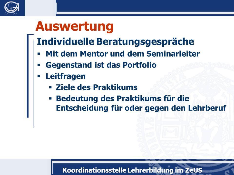 Koordinationsstelle Lehrerbildung im ZeUS Auswertung Individuelle Beratungsgespräche Mit dem Mentor und dem Seminarleiter Gegenstand ist das Portfolio