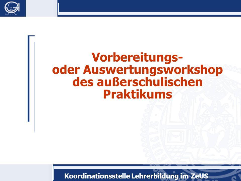 Koordinationsstelle Lehrerbildung im ZeUS Vorbereitungs- oder Auswertungsworkshop des außerschulischen Praktikums