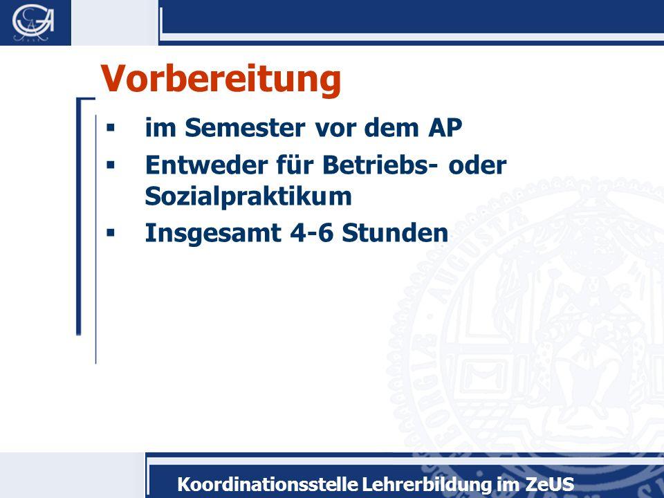 Koordinationsstelle Lehrerbildung im ZeUS Vorbereitung im Semester vor dem AP Entweder für Betriebs- oder Sozialpraktikum Insgesamt 4-6 Stunden