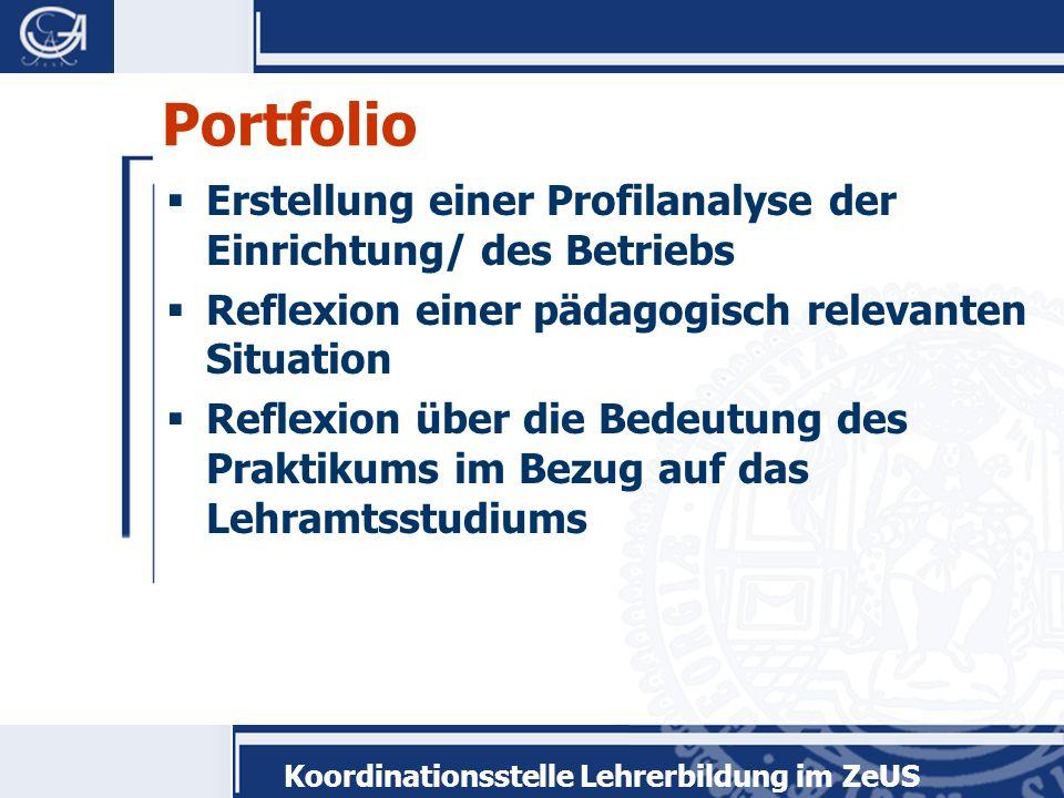 Koordinationsstelle Lehrerbildung im ZeUS Portfolio Erstellung einer Profilanalyse der Einrichtung/ des Betriebs Reflexion einer pädagogisch relevante
