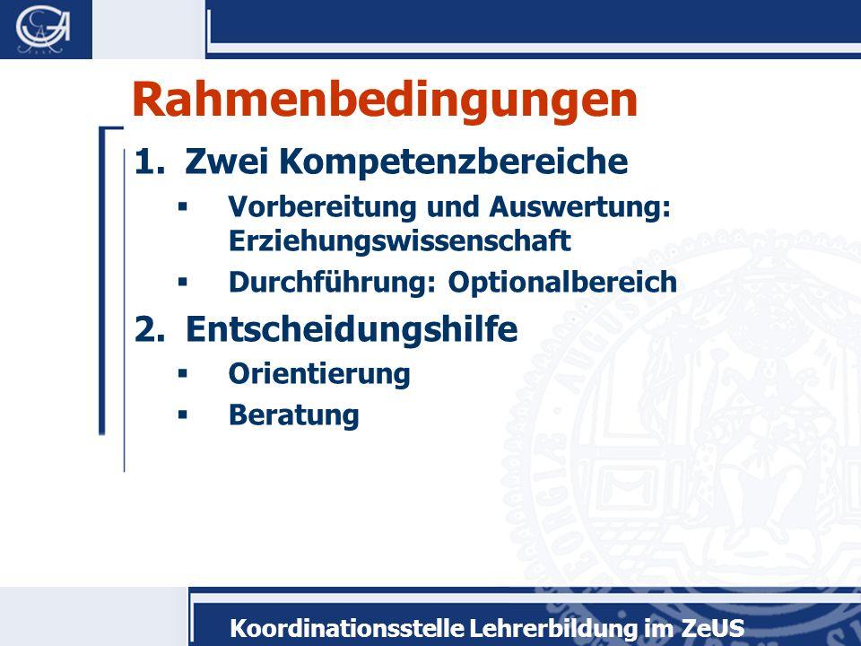 Koordinationsstelle Lehrerbildung im ZeUS Rahmenbedingungen 1.Zwei Kompetenzbereiche Vorbereitung und Auswertung: Erziehungswissenschaft Durchführung: