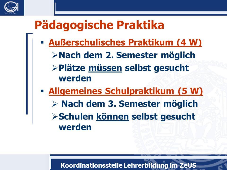 Koordinationsstelle Lehrerbildung im ZeUS Pädagogische Praktika Außerschulisches Praktikum (4 W) Nach dem 2. Semester möglich Plätze müssen selbst ges