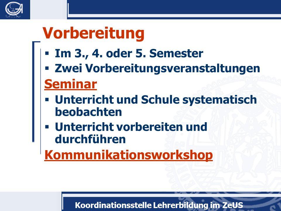 Koordinationsstelle Lehrerbildung im ZeUS Vorbereitung Im 3., 4. oder 5. Semester Zwei Vorbereitungsveranstaltungen Seminar Unterricht und Schule syst