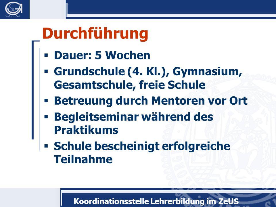 Koordinationsstelle Lehrerbildung im ZeUS Durchführung Dauer: 5 Wochen Grundschule (4. Kl.), Gymnasium, Gesamtschule, freie Schule Betreuung durch Men