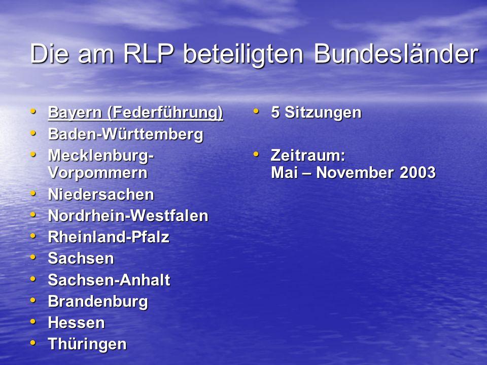 Die am RLP beteiligten Bundesländer Bayern (Federführung) Bayern (Federführung) Baden-Württemberg Baden-Württemberg Mecklenburg- Vorpommern Mecklenbur