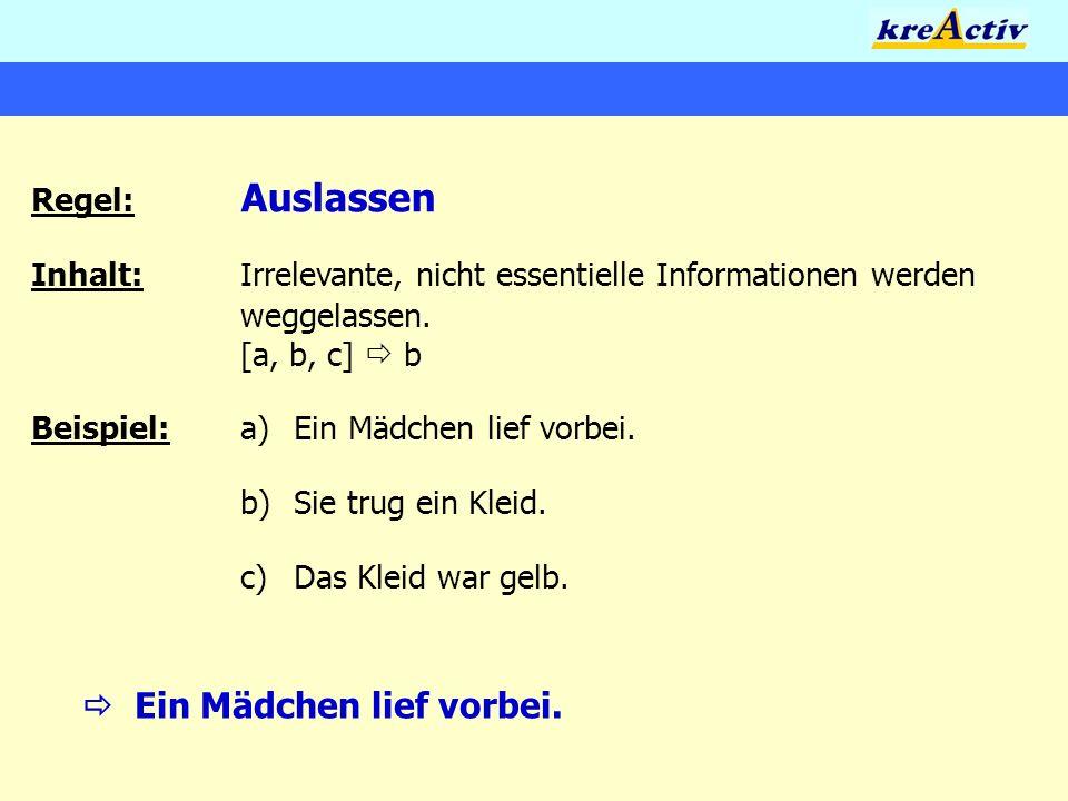 Regel: Auslassen Inhalt:Irrelevante, nicht essentielle Informationen werden weggelassen. [a, b, c] b Beispiel:a)Ein Mädchen lief vorbei. b)Sie trug ei
