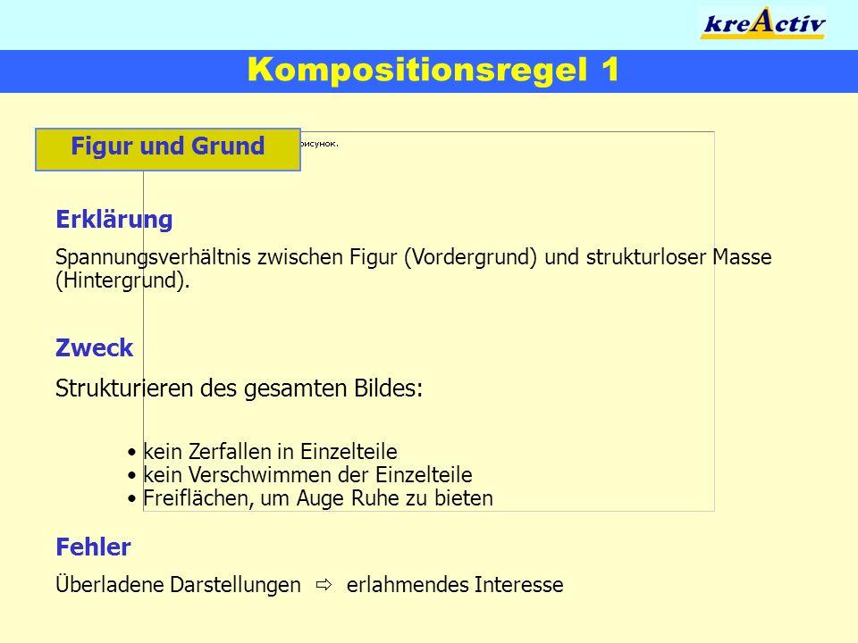 Kompositionsregel 1 Figur und Grund Erklärung Spannungsverhältnis zwischen Figur (Vordergrund) und strukturloser Masse (Hintergrund). Zweck Strukturie