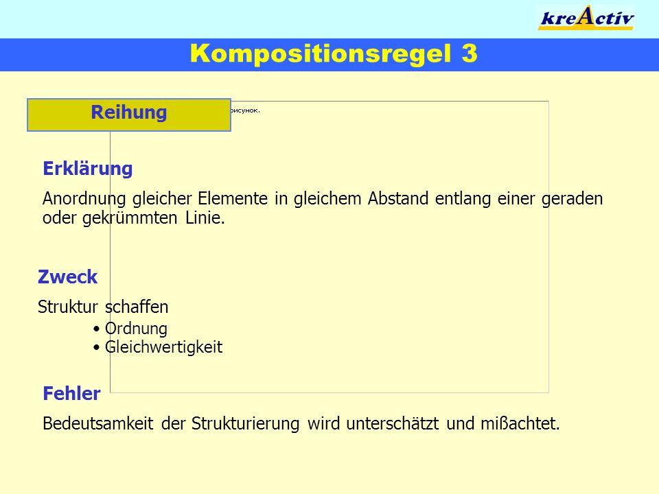 Kompositionsregel 3 Reihung Erklärung Anordnung gleicher Elemente in gleichem Abstand entlang einer geraden oder gekrümmten Linie. Zweck Struktur scha