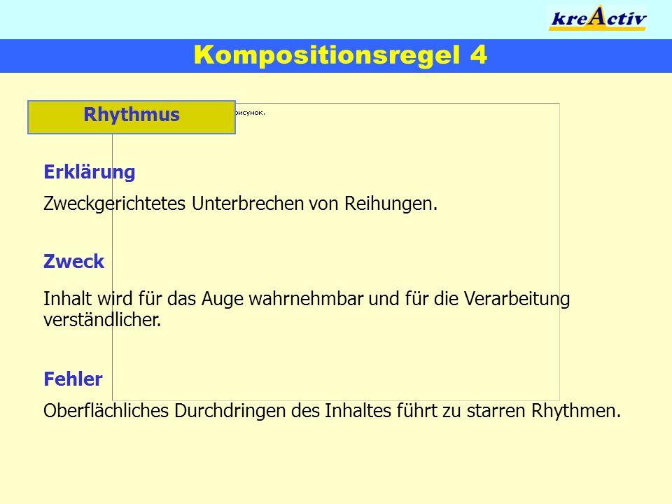 Kompositionsregel 4 Rhythmus Erklärung Zweckgerichtetes Unterbrechen von Reihungen. Zweck Inhalt wird für das Auge wahrnehmbar und für die Verarbeitun
