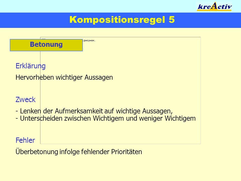 Kompositionsregel 5 Betonung Erklärung Hervorheben wichtiger Aussagen Zweck - Lenken der Aufmerksamkeit auf wichtige Aussagen, - Unterscheiden zwische