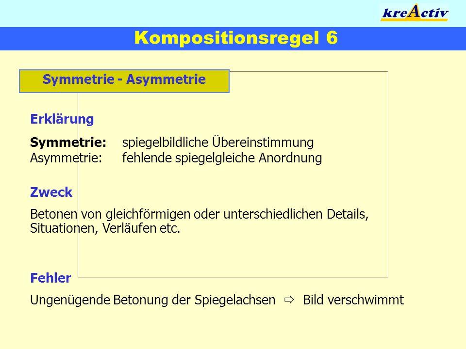 Kompositionsregel 6 Symmetrie - Asymmetrie Erklärung Symmetrie:spiegelbildliche Übereinstimmung Asymmetrie:fehlende spiegelgleiche Anordnung Zweck Bet