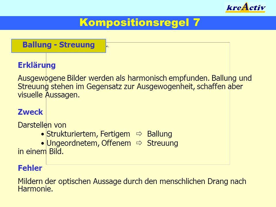 Kompositionsregel 7 Ballung - Streuung Erklärung Ausgewogene Bilder werden als harmonisch empfunden. Ballung und Streuung stehen im Gegensatz zur Ausg