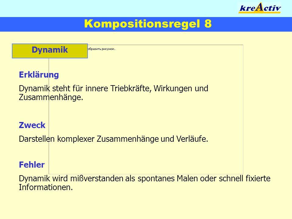 Kompositionsregel 8 Dynamik Erklärung Dynamik steht für innere Triebkräfte, Wirkungen und Zusammenhänge. Zweck Darstellen komplexer Zusammenhänge und