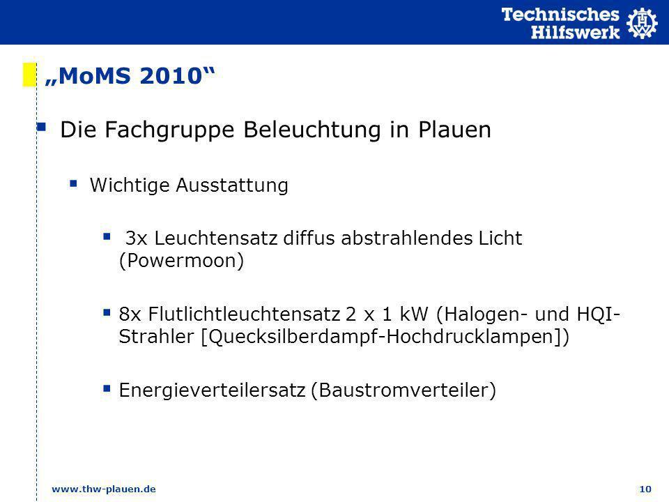 10 www.thw-plauen.de MoMS 2010 Die Fachgruppe Beleuchtung in Plauen Wichtige Ausstattung 3x Leuchtensatz diffus abstrahlendes Licht (Powermoon) 8x Flu