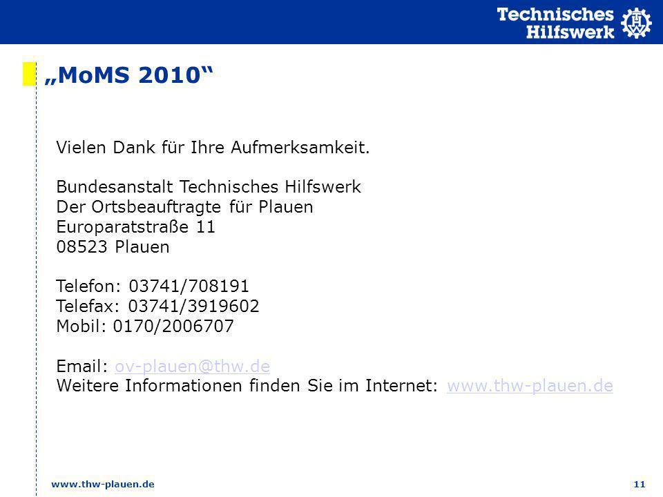11 www.thw-plauen.de MoMS 2010 Vielen Dank für Ihre Aufmerksamkeit. Bundesanstalt Technisches Hilfswerk Der Ortsbeauftragte für Plauen Europaratstraße