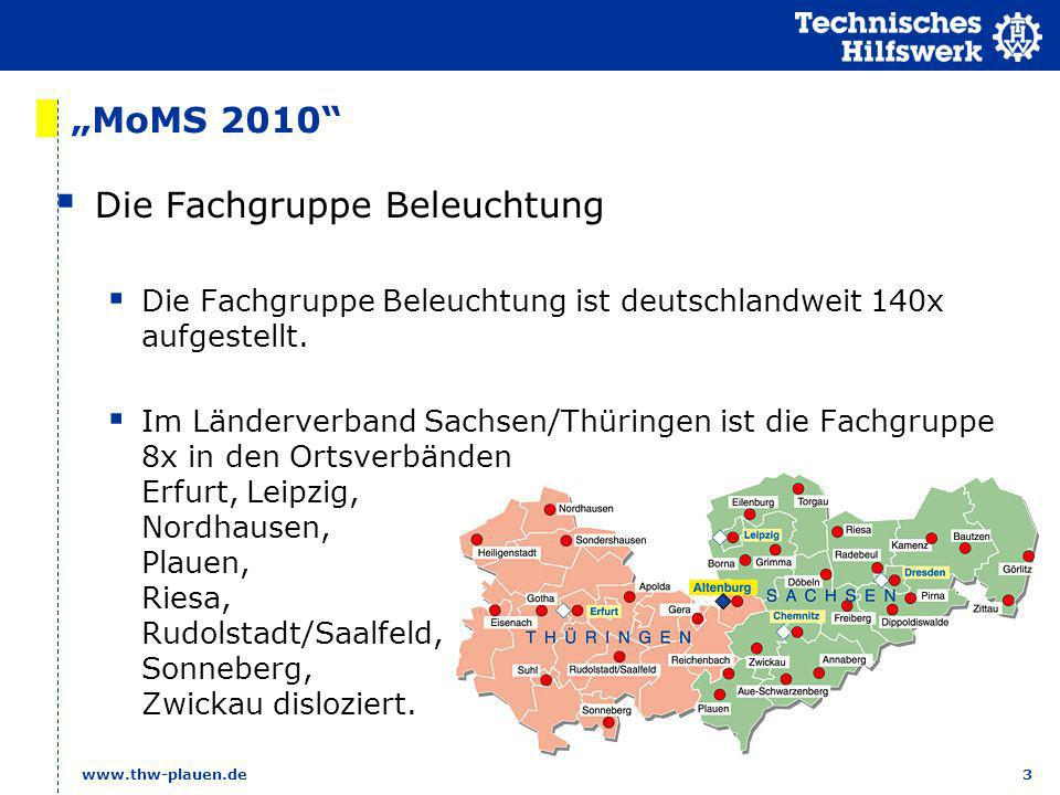 3 www.thw-plauen.de MoMS 2010 Die Fachgruppe Beleuchtung Die Fachgruppe Beleuchtung ist deutschlandweit 140x aufgestellt. Im Länderverband Sachsen/Thü
