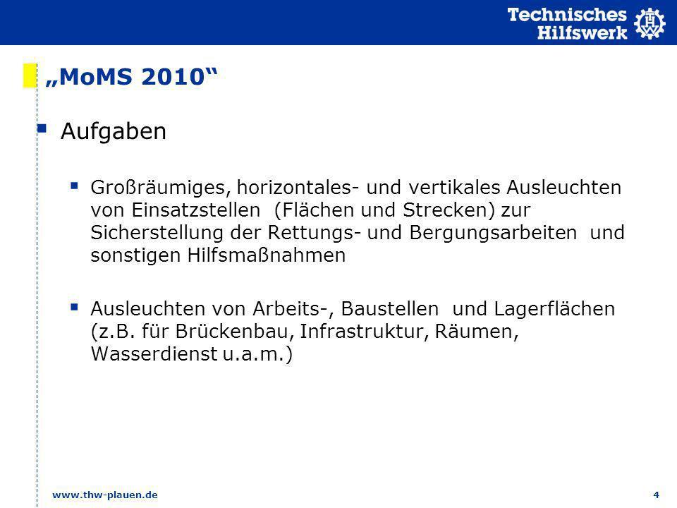 4 www.thw-plauen.de MoMS 2010 Aufgaben Großräumiges, horizontales- und vertikales Ausleuchten von Einsatzstellen (Flächen und Strecken) zur Sicherstel