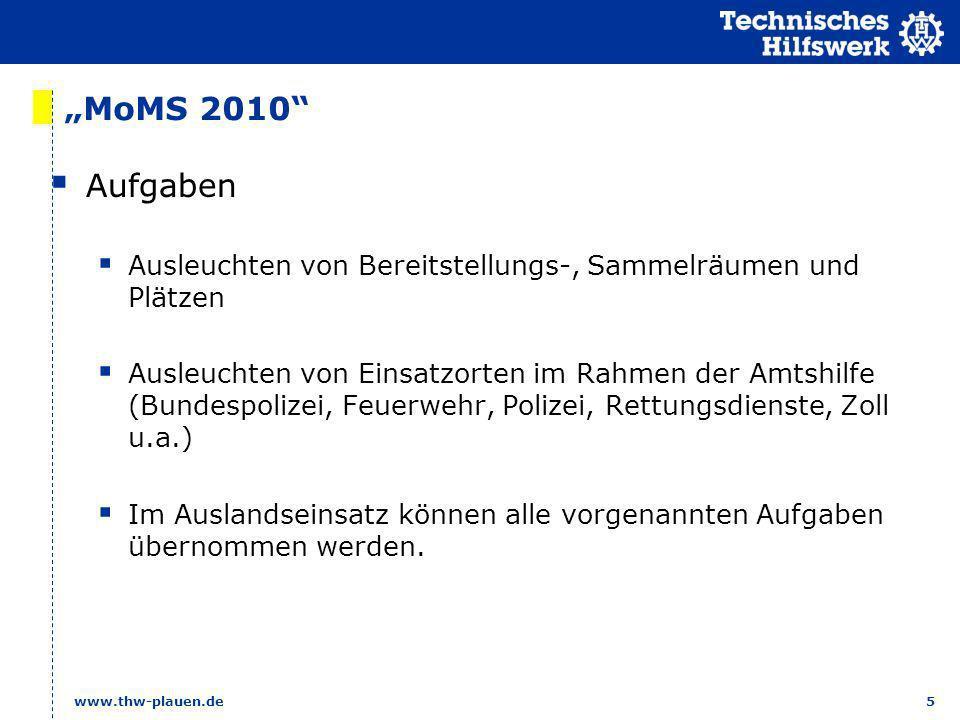 5 www.thw-plauen.de MoMS 2010 Aufgaben Ausleuchten von Bereitstellungs-, Sammelräumen und Plätzen Ausleuchten von Einsatzorten im Rahmen der Amtshilfe