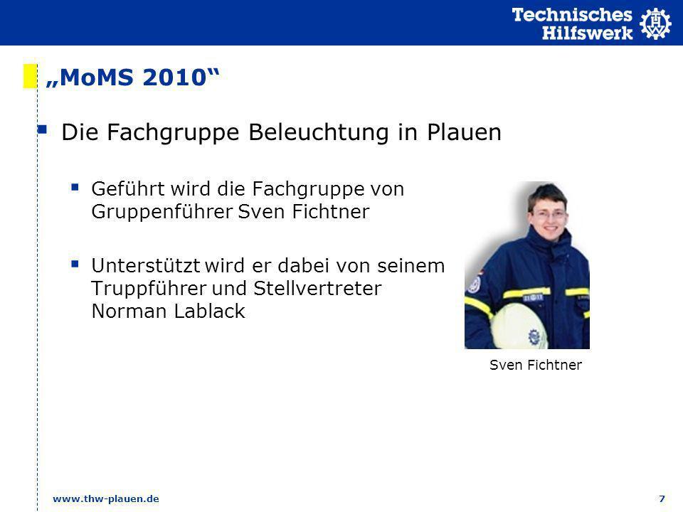 7 www.thw-plauen.de MoMS 2010 Die Fachgruppe Beleuchtung in Plauen Geführt wird die Fachgruppe von Gruppenführer Sven Fichtner Unterstützt wird er dab