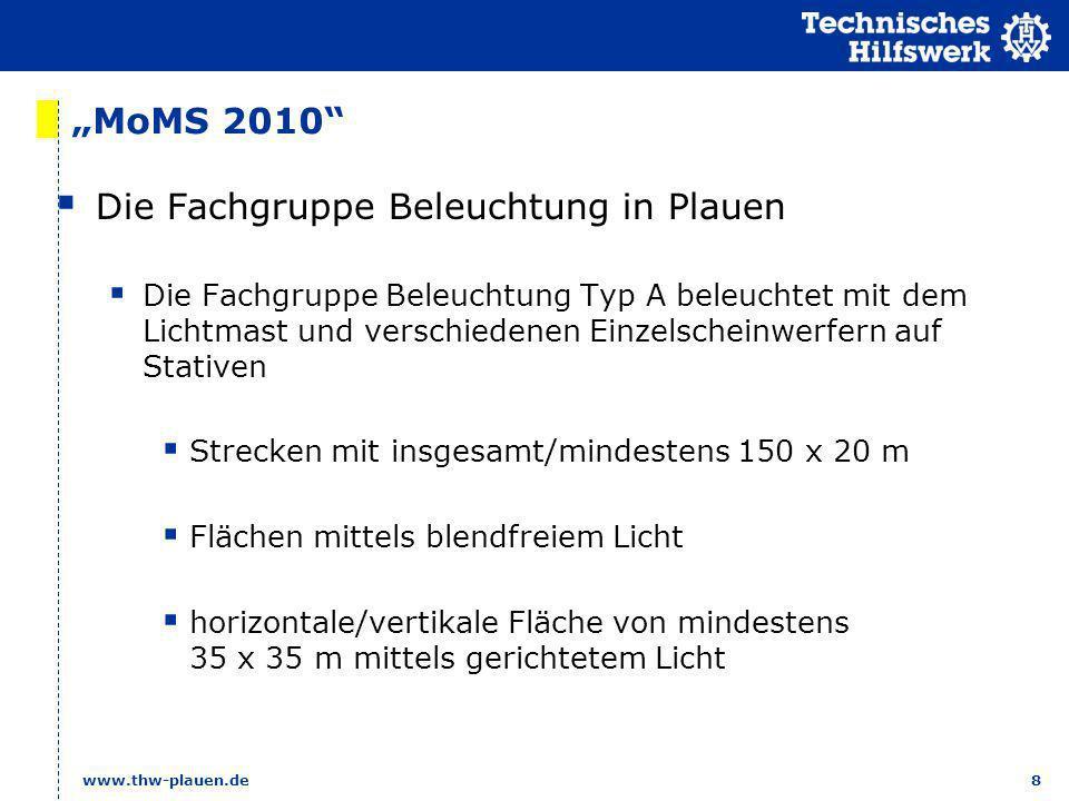 8 www.thw-plauen.de MoMS 2010 Die Fachgruppe Beleuchtung in Plauen Die Fachgruppe Beleuchtung Typ A beleuchtet mit dem Lichtmast und verschiedenen Ein