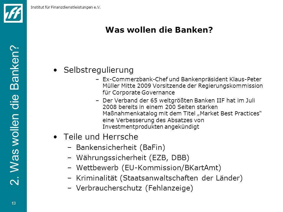 Institut für Finanzdienstleistungen e.V. 13 Was wollen die Banken? Selbstregulierung –Ex-Commerzbank-Chef und Bankenpräsident Klaus-Peter Müller Mitte