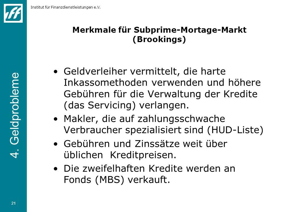 Institut für Finanzdienstleistungen e.V. 21 Merkmale für Subprime-Mortage-Markt (Brookings) Geldverleiher vermittelt, die harte Inkassomethoden verwen