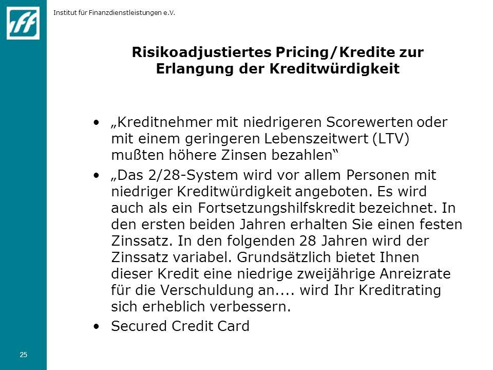 Institut für Finanzdienstleistungen e.V. 25 Risikoadjustiertes Pricing/Kredite zur Erlangung der Kreditwürdigkeit Kreditnehmer mit niedrigeren Scorewe