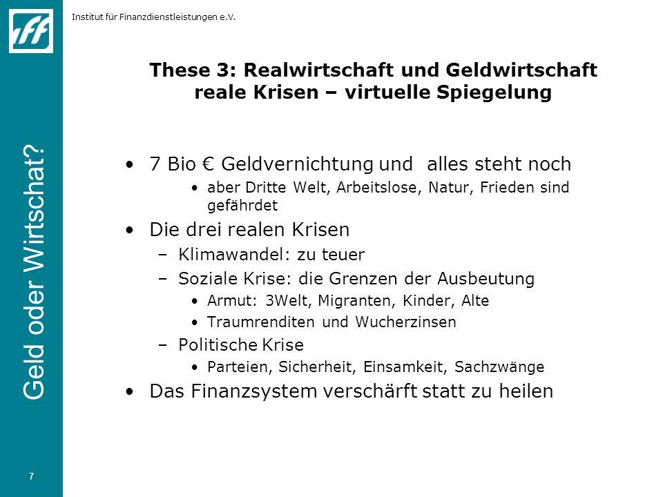 Institut für Finanzdienstleistungen e.V. 7 These 3: Realwirtschaft und Geldwirtschaft reale Krisen – virtuelle Spiegelung 7 Bio Geldvernichtung und al