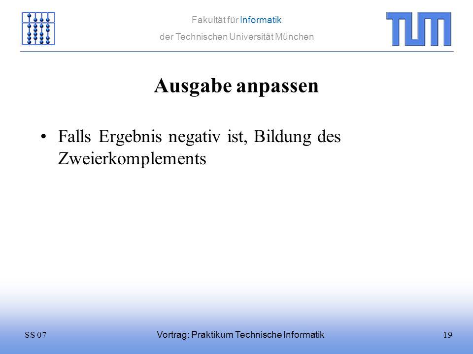 19SS 07 Fakultät für Informatik der Technischen Universität München Vortrag: Praktikum Technische Informatik Ausgabe anpassen Falls Ergebnis negativ i