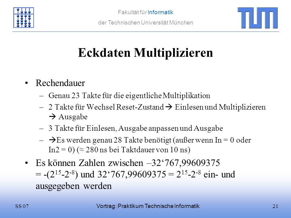 21SS 07 Fakultät für Informatik der Technischen Universität München Vortrag: Praktikum Technische Informatik Eckdaten Multiplizieren Rechendauer –Gena