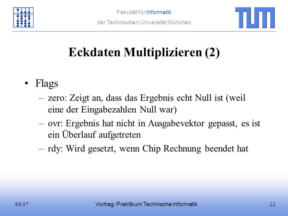 22SS 07 Fakultät für Informatik der Technischen Universität München Vortrag: Praktikum Technische Informatik Eckdaten Multiplizieren (2) Flags –zero: