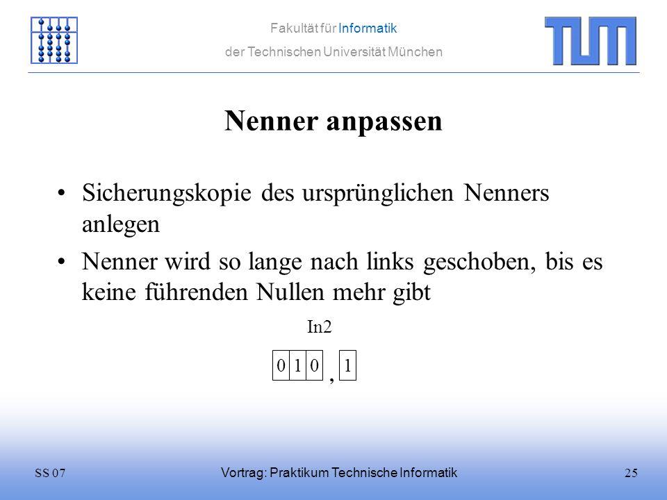 25SS 07 Fakultät für Informatik der Technischen Universität München Vortrag: Praktikum Technische Informatik Nenner anpassen Sicherungskopie des urspr