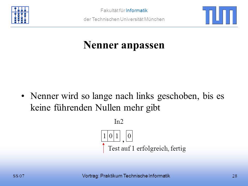 28SS 07 Fakultät für Informatik der Technischen Universität München Vortrag: Praktikum Technische Informatik Nenner anpassen Nenner wird so lange nach