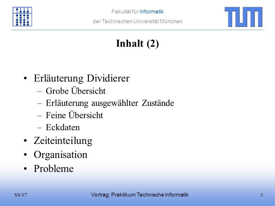 3SS 07 Fakultät für Informatik der Technischen Universität München Vortrag: Praktikum Technische Informatik Inhalt (2) Erläuterung Dividierer –Grobe Ü