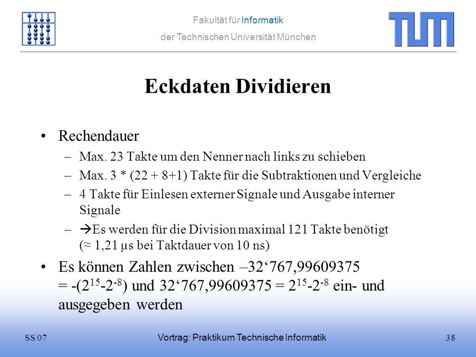 38SS 07 Fakultät für Informatik der Technischen Universität München Vortrag: Praktikum Technische Informatik Eckdaten Dividieren Rechendauer –Max. 23