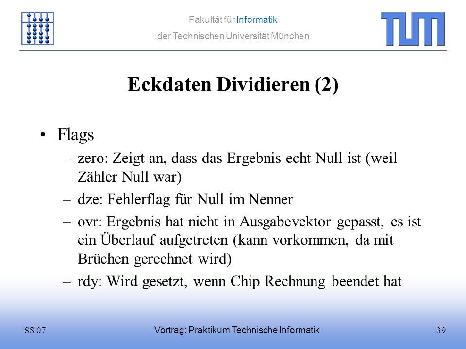 39SS 07 Fakultät für Informatik der Technischen Universität München Vortrag: Praktikum Technische Informatik Eckdaten Dividieren (2) Flags –zero: Zeig